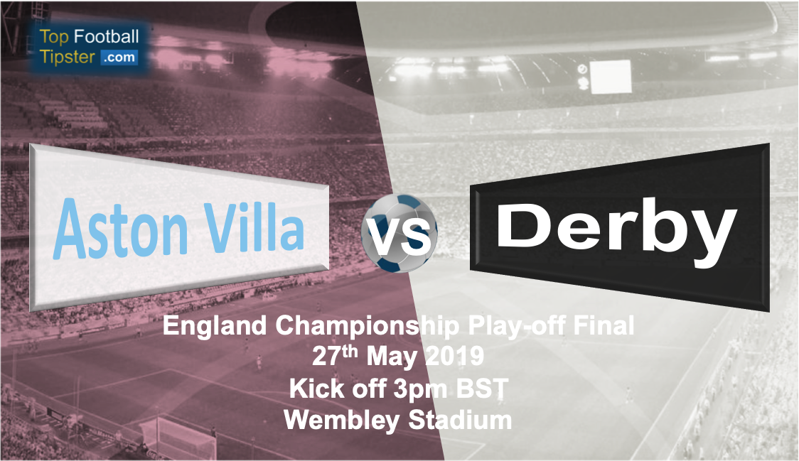 Aston Villa vs Derby: Preview & Prediction 27 May 19 | Top