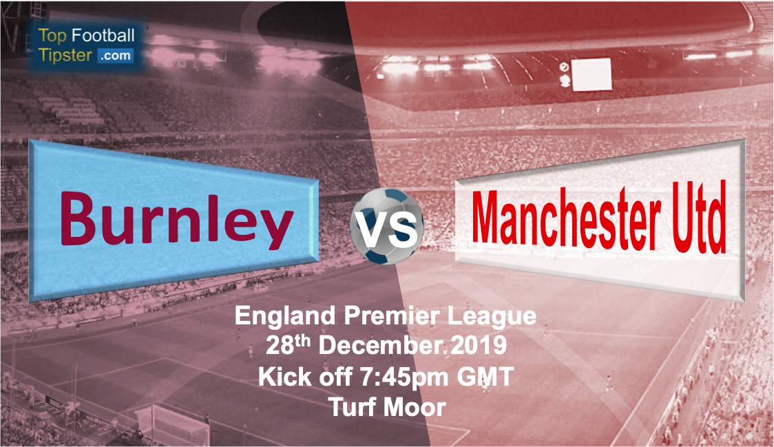 Burnley vs Man Utd: Preview & Prediction 28 December 19 ...
