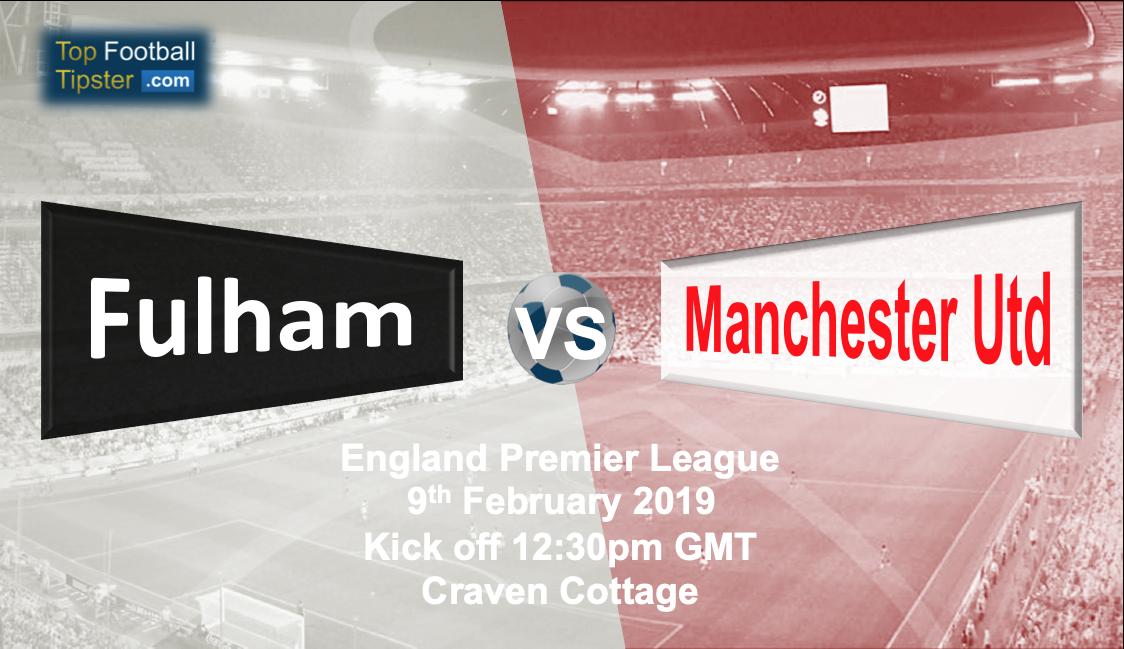 Man U Vs Fulham: Fulham Vs Man Utd: Preview & Prediction 09 Feb 19