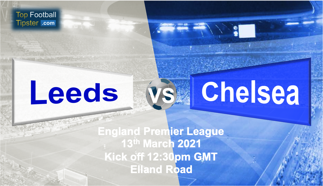 Leeds vs Chelsea: Preview & Prediction 13 Mar 21 | Top ...